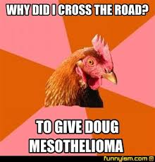Doug Meme - why did i cross the road to give doug mesothelioma meme factory