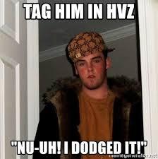 Nu Uh Meme - tag him in hvz nu uh i dodged it scumbag steve meme generator