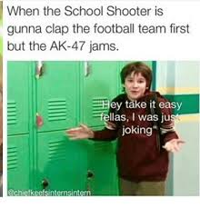 Memes About School - 25 best memes about school shooter school shooter memes