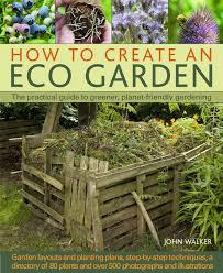 Eco Friendly Garden Ideas How To Create An Eco Garden The Practical Guide To Greener
