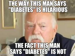 Wilford Brimley Diabeetus Meme - diabetes psa be careful when you joke because some people around