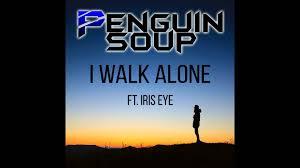penguin soup i walk alone ft iris eye youtube