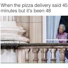 Delivery Meme - dopl3r com memes when the pizza delivery said 45 minutes but its
