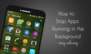 apps running in background android how to stop android apps running in the background