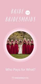 wedding wishes from bridesmaid vs bridesmaids who pays for what wedding planning