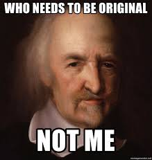 Original Memes - who needs to be original not me thomas hobbes meme meme generator