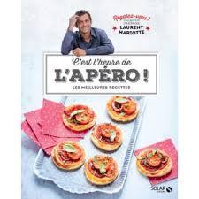 livre de cuisine laurent mariotte c est l heure de l apero à table avec laurent mariotte cartonné