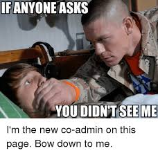 Bow Down Meme - if anyone asks you didnt see me i m the new co admin on this page