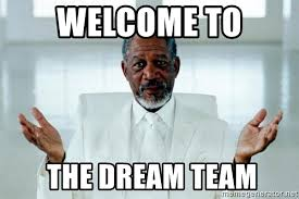 Team Meme - welcome to the dream team morgan freeman god meme generator