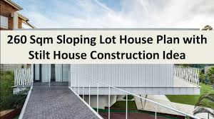 house plans sloped lot 260 sqm sloping lot house plan with stilt house construction idea