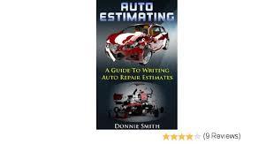 Auto Estimates by Amazon Com Auto Estimating A Guide To Writing Auto Repair