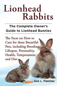lionhead rabbits the complete owner u0027s guide to lionhead bunnies