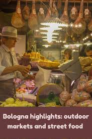 bologna cuisine bologna highlights outdoor markets and food of bologna