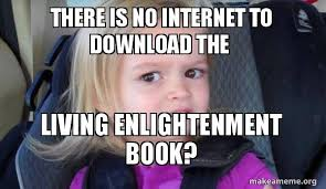 Chloe Internet Meme - there is no internet to download the living enlightenment book