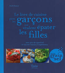 cuisine pour d饕utant amazon fr le livre de cuisine pour les garçons qui veulent épater