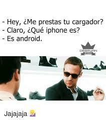 Memes De Iphone - hey cme prestas tu cargador claro qu礬 iphone es es android