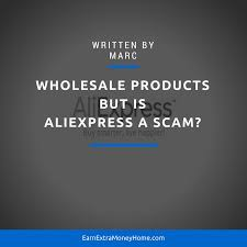 aliexpress buy wholesale deal new arrival wholesale products but is aliexpress a scam earn money home