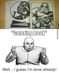 I Guess Meme - ocoloring bookin well i guess i m done already funny meme on sizzle