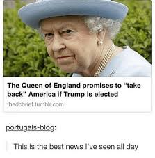 Queen Memes - the queen of england promises to take back america if trump is