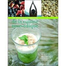 la cuisine ayurv馘ique les plaisirs gourmands de la cuisine ayurvédique broché f
