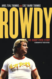 Ariel Barnes Rowdy The Roddy Piper Story By Ariel Teal Toombs Colt Baird