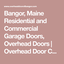 Overhead Door Bangor Maine Bangor Maine Residential And Commercial Garage Doors Overhead
