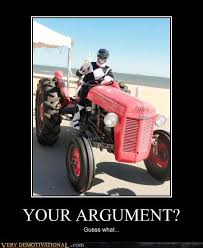 Tractor Meme - your argument very demotivational demotivational posters