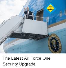 Baby On Board Meme - baby on board tttil st qe the latest air force one security upgrade