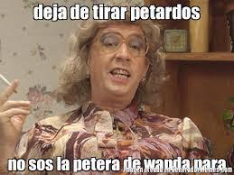 Wanda Meme - deja de tirar petardos no sos la petera de wanda nara meme de