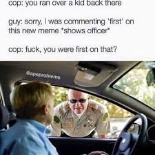 Back Problems Meme - dopl3r com memes cop you ran over a kid back there guy sorry i