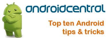 top ten android top ten android tips android central