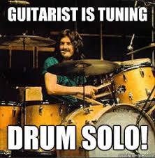 Drummer Meme - guitarist is tuning drum solo scumbag drummer quickmeme