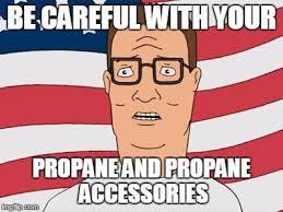 Propane And Propane Accessories Meme - american hank hill imgflip