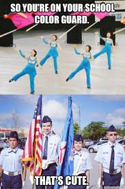 Color Guard Memes - you re on your school color guard