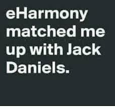Eharmony Meme - eharmony matched me up with jack daniels meme on astrologymemes com
