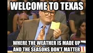 Texas Meme - these memes perfectly describe living in texas houston chronicle