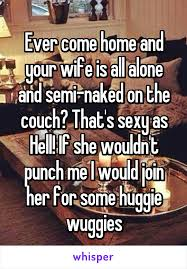 Sexy Wife Meme - come home and your wife is all alone and semi naked on the couch