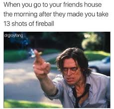 Shots Meme - dopl3r com memes when you go to your friends house the morning