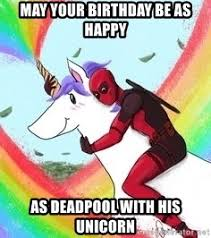 Unicorn Birthday Meme - may your birthday be as happy as deadpool with his unicorn