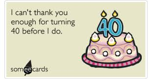 happy 40th birthday thank you funny ecard birthday ecard