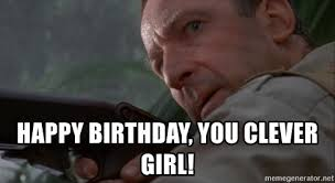 Jurassic Park Birthday Meme - happy birthday you clever girl jurassic park meme generator