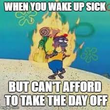 Spongebob Internet Meme - sick day as illustrated by spongebob know your meme