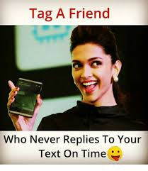 Tag A Friend Meme - tag a friend who never replies to your text on time meme on me me