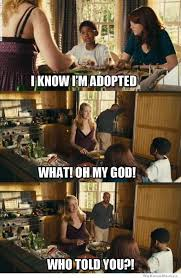 Adoption Meme - i know i m adopted weknowmemes