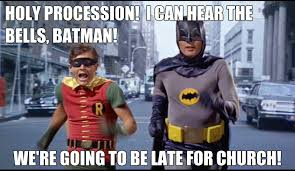 Late Meme - episcopal church memes holy procession batman we re going to be