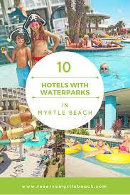 Myrtle Beach Boardwalk Map 10 Of The Best Hotels With Waterparks In Myrtle Beach