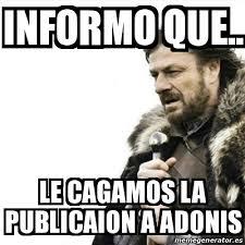 Adonis Meme - meme prepare yourself informo que le cagamos la publicaion a