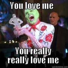 You Love Me Meme - ha ha quickmeme