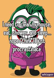 Clean My House Need To Clean My House Eat Shower And Sleep Nope I Think I
