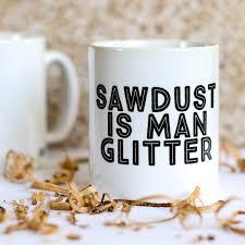 fathers day mug mug for men sawdust is glitter mug fathers day